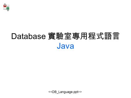 > Database 實驗室專用程式語言 Java. Language - 2 Outline Programming language chaos 一小時精通 Java 不是夢 Java 環境設定.