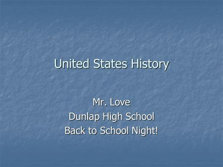 United States History Mr. Love Dunlap High School Back to School Night!