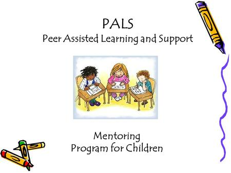 PALS Peer Assisted Learning and Support Mentoring Program for Children.