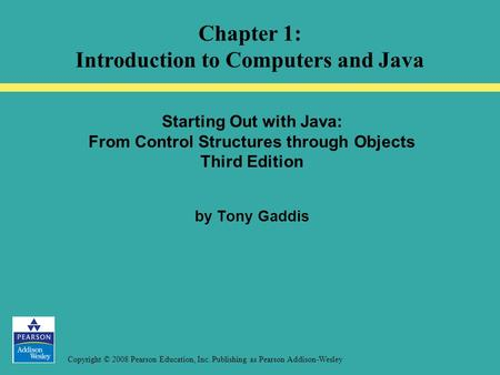 Copyright © 2008 Pearson Education, Inc. Publishing as Pearson Addison-Wesley Starting Out with Java: From Control Structures through Objects Third Edition.