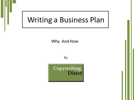 Writing a Business Plan by Why And How. Who needs a business plan? Start-up companies Firms seeking financial help Firms seeking strategic help 2.