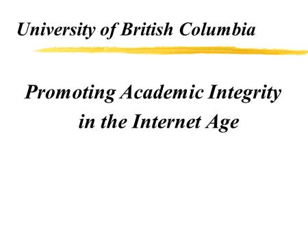University of British Columbia Promoting Academic Integrity in the Internet Age.