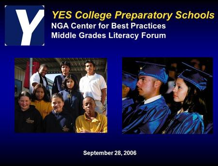 YES College Preparatory Schools NGA Center for Best Practices Middle Grades Literacy Forum September 28, 2006.
