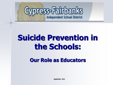 Suicide Prevention in the Schools: Our Role as Educators September 2011.