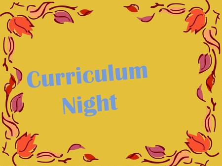 Curriculum Night Homework and Grades Check agenda nightly Students should expect homework regularly. Please plan accordingly. Check grades online. If.