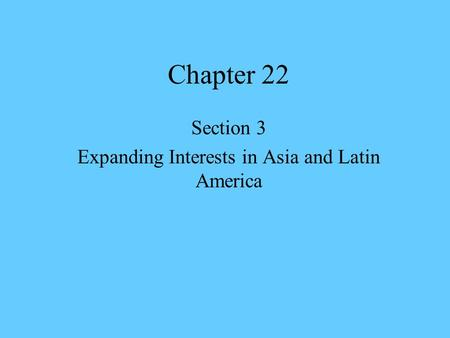 Section 3 Expanding Interests in Asia and Latin America