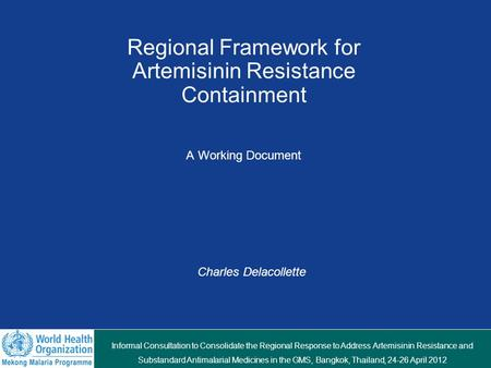 Informal Consultation to Consolidate the Regional Response to Address Artemisinin Resistance and Substandard Antimalarial Medicines in the GMS, Bangkok,