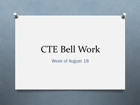 CTE Bell Work Week of August 18. Mon, Aug. 18 Pronouns: Play the following music video for students. Students should, working with a partner, keep a running.