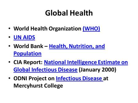 Global Health World Health Organization (WHO)(WHO) UN AIDS World Bank – Health, Nutrition, and PopulationHealth, Nutrition, and Population CIA Report:
