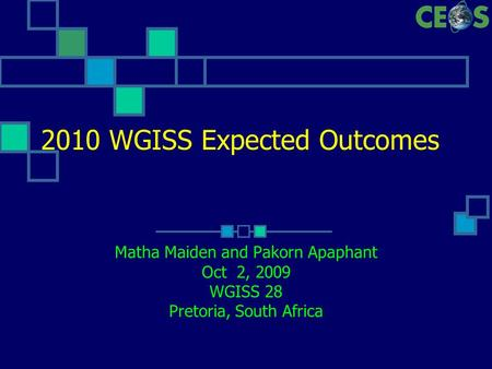 2010 WGISS Expected Outcomes Matha Maiden and Pakorn Apaphant Oct 2, 2009 WGISS 28 Pretoria, South Africa.