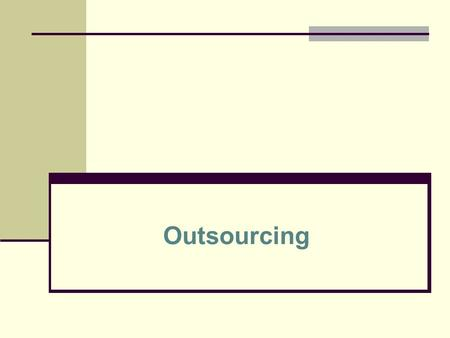 Outsourcing. Outsourcing – an arrangement by which one organization provides a service or services for another organization that chooses not to perform.