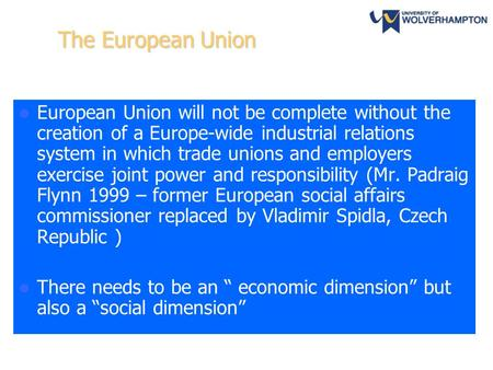 BE1002 Shape & size of the EU 1 The European Union European Union will not be complete without the creation of a Europe-wide industrial relations system.