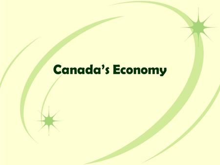 Canada's Economy. Economy Review What do you know about… –Traditional Economy? –Command Economy? –Market Economy? –Mixed Economy?