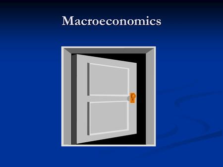 Macroeconomics. Chapter One Introduction Macroeconomics : 1. Definition - macroeconomics is concerned with the behavior of the economy as a whole-----booms.