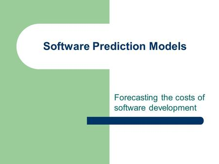 Software Prediction Models Forecasting the costs of software development.