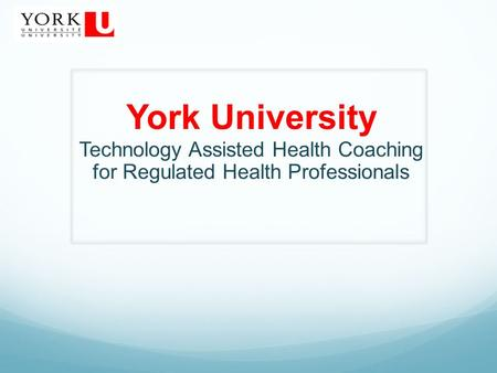 York University Technology Assisted Health Coaching for Regulated Health Professionals.