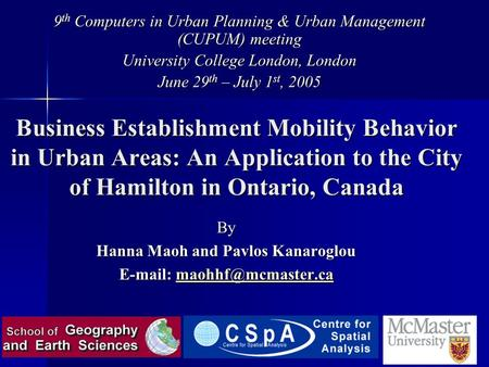 Business Establishment Mobility Behavior in Urban Areas: An Application to the City of Hamilton in Ontario, Canada By Hanna Maoh and Pavlos Kanaroglou.