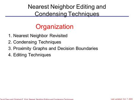 David Claus and Christoph F. Eick: Nearest Neighbor Editing and Condensing Techniques Nearest Neighbor Editing and Condensing Techniques 1.Nearest Neighbor.