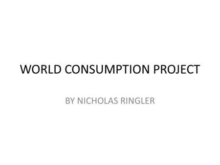 WORLD CONSUMPTION PROJECT BY NICHOLAS RINGLER. QUESTIONS ABOUT PHYSICIAN DENSITY 1.What country has the largest column? What are the reasons that you.