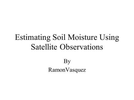 Estimating Soil Moisture Using Satellite Observations By RamonVasquez.