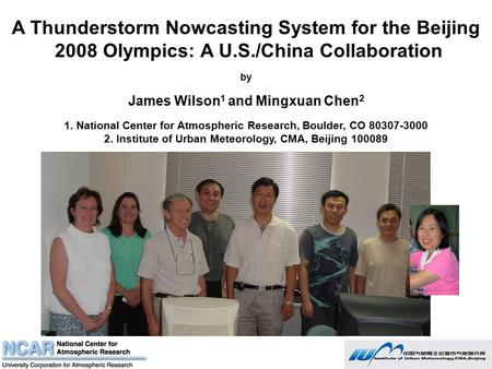 A Thunderstorm Nowcasting System for the Beijing 2008 Olympics: A U.S./China Collaboration by James Wilson 1 and Mingxuan Chen 2 1. National Center for.