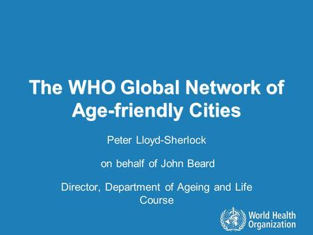 The WHO Global Network of Age-friendly Cities