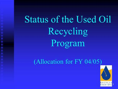 1 Status of the Used Oil Recycling Program (Allocation for FY 04/05)