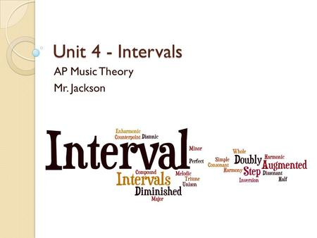 Unit 4 - Intervals AP Music Theory Mr. Jackson. Harmony Harmony refers to the way notes are simultaneously sounded – creating a vertical element to music.