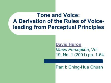 Tone and Voice: A Derivation of the Rules of Voice- leading from Perceptual Principles David Huron David Huron Music Perception, Vol. 19, No. 1 (2001)
