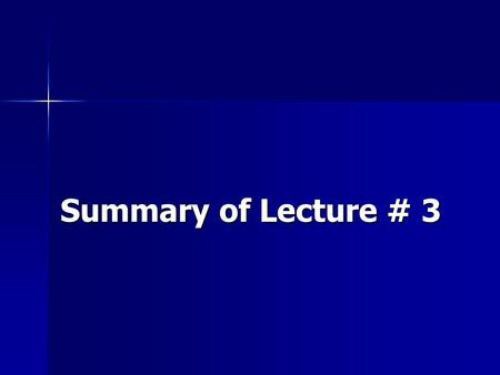 Summary of Lecture # 3.