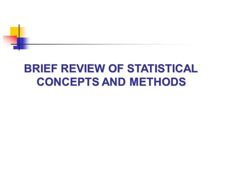 BRIEF REVIEW OF STATISTICAL CONCEPTS AND METHODS.