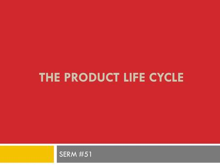 THE PRODUCT LIFE CYCLE SERM #51. Growth Maturity Decline Introduction Product Life Cycle.