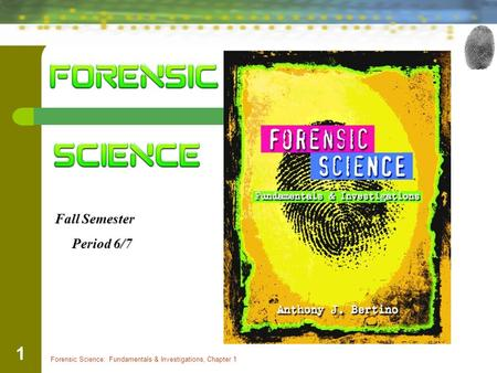 Forensic Science: Fundamentals & Investigations, Chapter 1 1 x Fall Semester Period 6/7 Period 6/7.