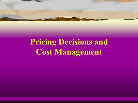 Pricing Decisions and Cost Management. Learning Objective 1 Discuss the three major influences on pricing.