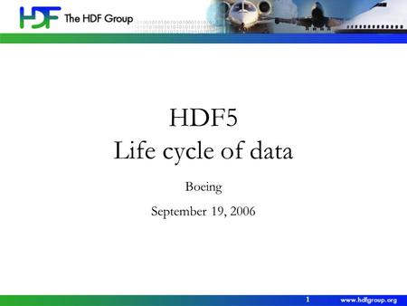 1 HDF5 Life cycle of data Boeing September 19, 2006.