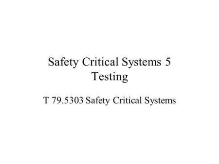 Safety Critical Systems 5 Testing T 79.5303 Safety Critical Systems.