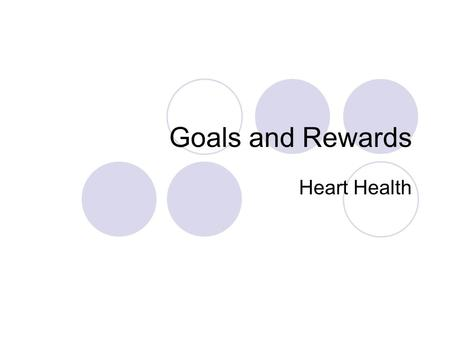 Goals and Rewards Heart Health. Goals What are goals? Why is it important to set goals? How are long-term and short-term goals related?