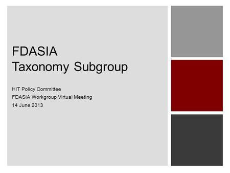 FDASIA Taxonomy Subgroup HIT Policy Committee FDASIA Workgroup Virtual Meeting 14 June 2013.