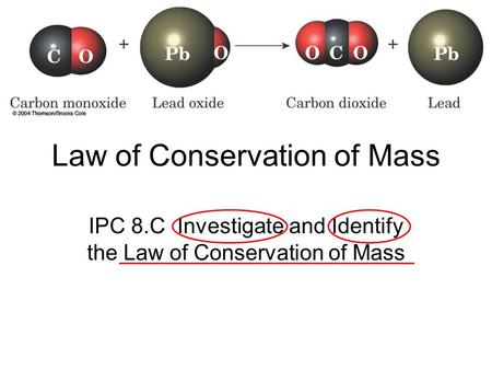 Law of Conservation of Mass IPC 8.C Investigate and Identify the Law of Conservation of Mass.