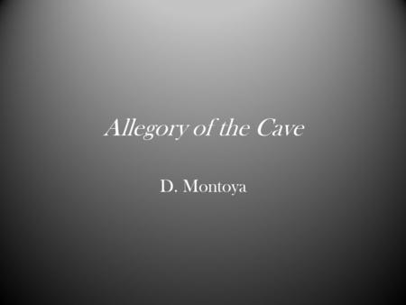 Allegory of the Cave D. Montoya. Vocabulary 1.abash 2.abate 3.abject 4.abyss 5.acute.