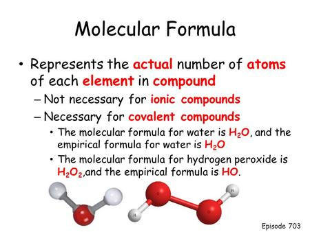 Molecular Formula Represents the actual number of atoms of each element in compound – Not necessary for ionic compounds – Necessary for covalent compounds.