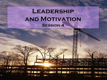 An AGC Construction Learning Tool Leadership and Motivation Session 4.