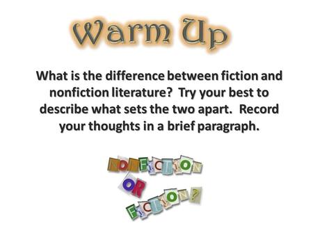 What is the difference between fiction and nonfiction literature? Try your best to describe what sets the two apart. Record your thoughts in a brief paragraph.