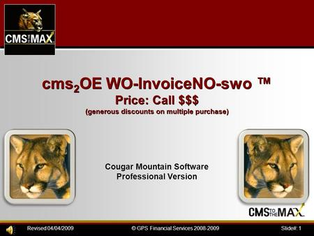Slide#: 1© GPS Financial Services 2008-2009Revised 04/04/2009 cms 2 OE WO-InvoiceNO-swo ™ Price: Call $$$ (generous discounts on multiple purchase) Cougar.