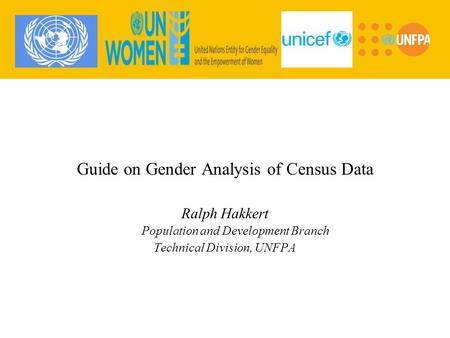 Guide on Gender Analysis of Census Data Ralph Hakkert Population and Development Branch Technical Division, UNFPA.
