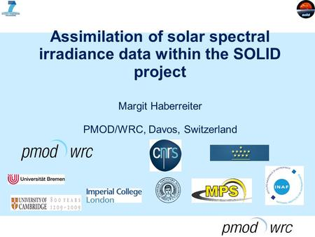 Assimilation of solar spectral irradiance data within the SOLID project Margit Haberreiter PMOD/WRC, Davos, Switzerland.