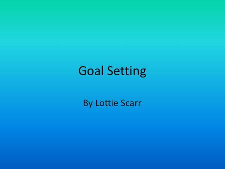 Goal Setting By Lottie Scarr. Goal setting is an effective way of controlling anxiety levels. This method often allows performers to direct his or her.
