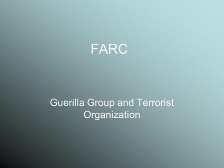 FARC Guerilla Group and Terrorist Organization. What is FARC? FARC is the Spanish acronym for the Revolutionary Armed Forces of Colombia.