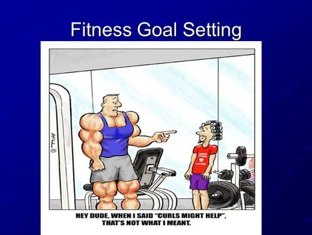 Fitness Goal Setting. Optimal Health Is the state of complete physical, emotional, intellectual, social and spiritual well being, not merely the absence.