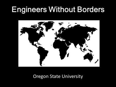 Engineers Without Borders Oregon State University.
